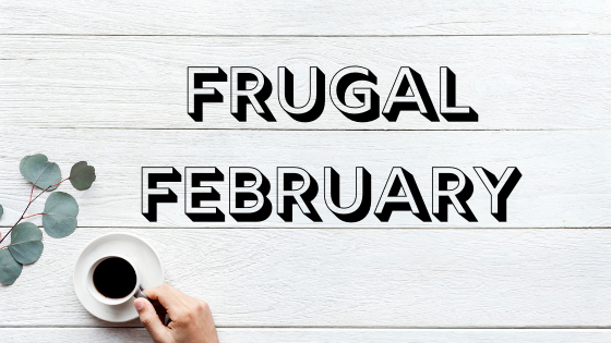 FRUGAL FEBRUARY, SAVE £250 IN 28 DAYS