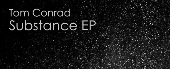 New Release – Tom Conrad 'Substance EP' (Adaptation Music)