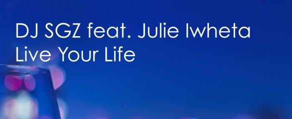 NEW RELEASE – DJ SGZ feat. Julie Iwheta 'Live Your Life' (Tom Conrad Dub)