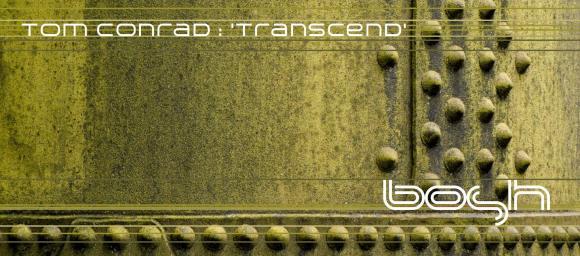 NEW RELEASE – Tom Conrad 'Transcend/Spiritual Connection' [Bosh Recordings]