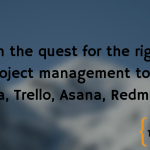 On the quest for the right project management tool: Jira, Trello, Asana, Redmine