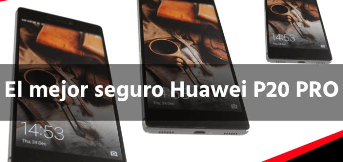 El mejor seguro Huawei P20 PRO