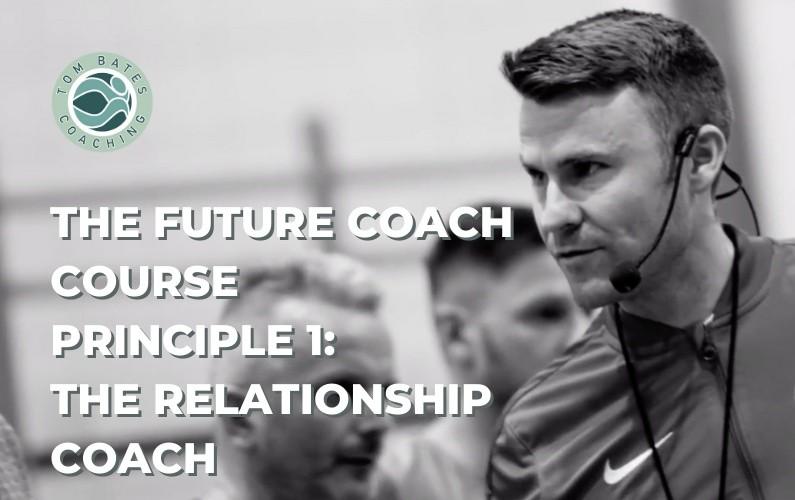 The Future Coach Course: Principle 1 – The Relationship Coach