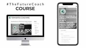 The Tom Bates Coaching sports psychology course Introduction to The Future Coach