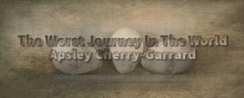 Apsley Cherry Garrard The Worst Journey In The World