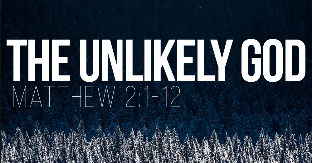 The Unlikely God – Matthew 2:1-12