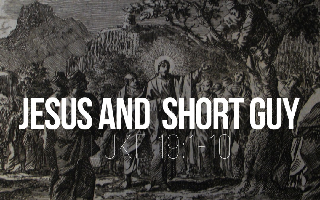 Jesus and the Short Guy – Luke 19:1-10