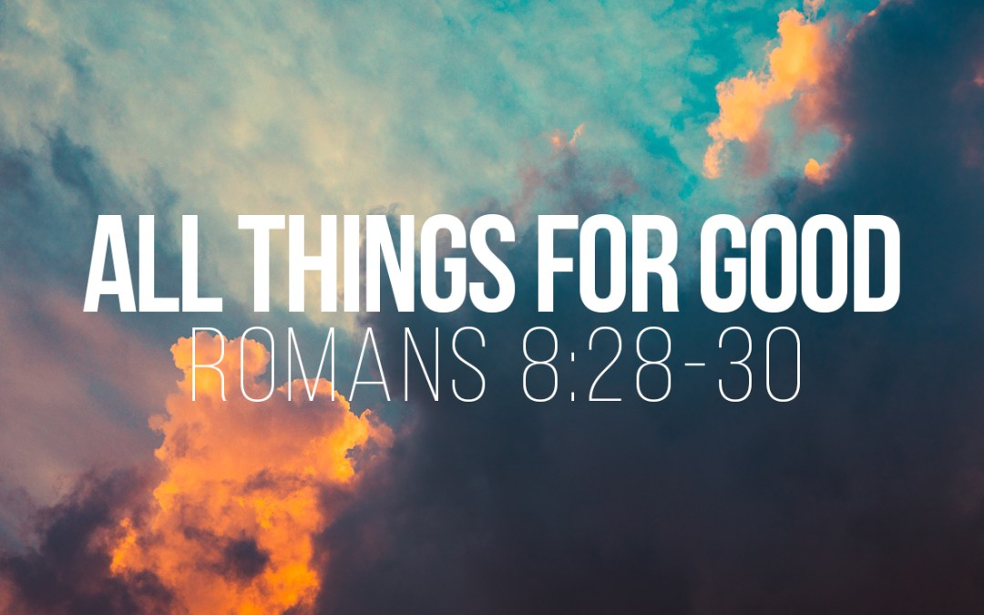 All Things For Good - Romans 8:28-30 - A Bible Talk by Tom French