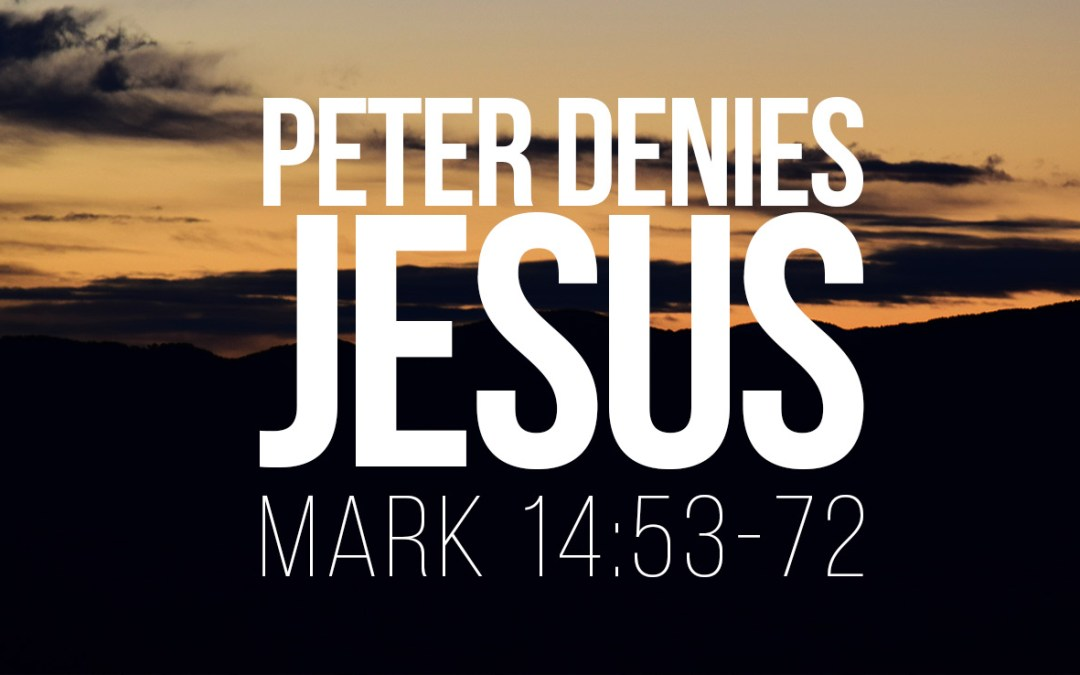 Peter Denies Jesus - Mark 14:53-72 - A Bible talk by Tom French