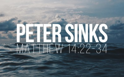 Peter Sinks – Matthew 14:22-34
