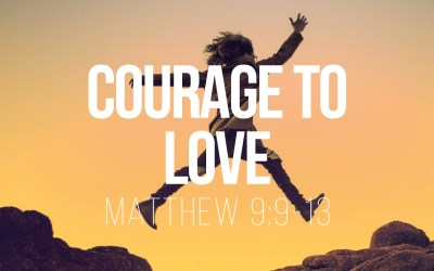 Courage to Love – Matthew 9:9-13
