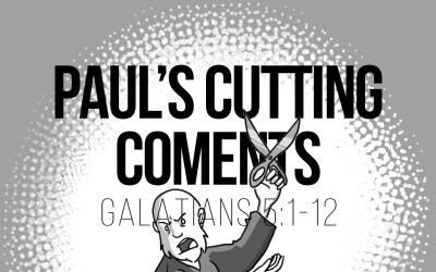 Paul's Cutting Comments – Galatians 5:1-12