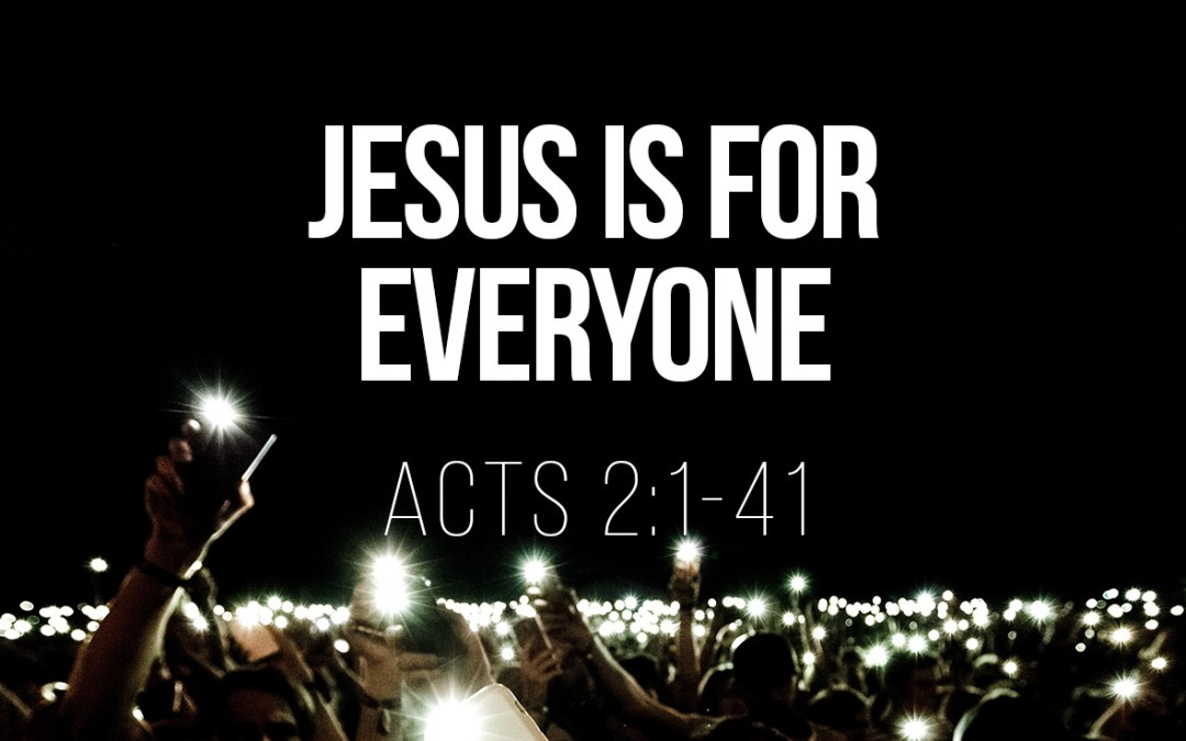Jesus is for Everyone – Acts 2:1-41