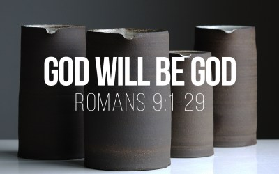 God Will Be God – Romans 9:1-29