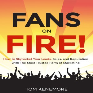 Tom Kenemore, marketing, business, Google, Facebook, Yelp, online reviews, reputation management, online marketing, customer service, fans on fire