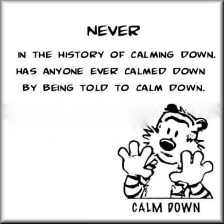 Never in the history of calming down
