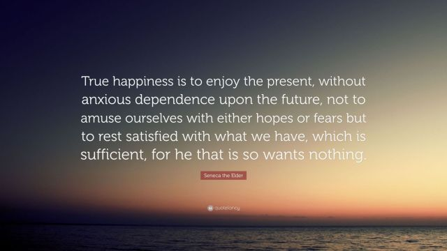 4748840-Seneca-the-Elder-Quote-True-happiness-is-to-enjoy-the-present