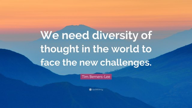 1927764-Tim-Berners-Lee-Quote-We-need-diversity-of-thought-in-the-world-to