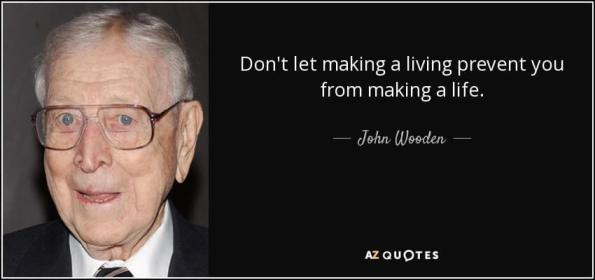quote-don-t-let-making-a-living-prevent-you-from-making-a-life-john-wooden-32-2-0261
