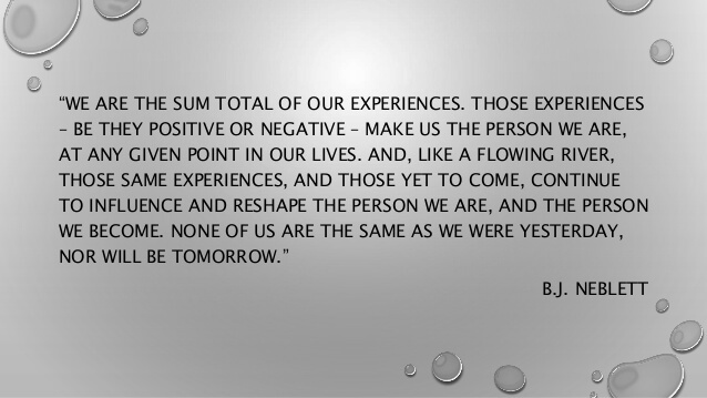 we are the sum total of our experiences
