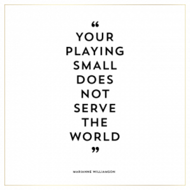 your-playing-small-does-not-serve-the-world