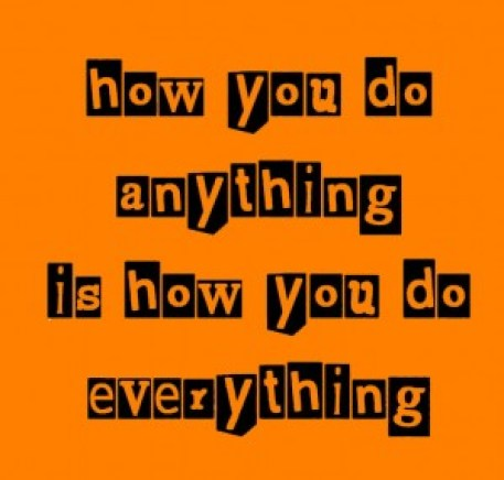 how-you-do-anything-is-how-you-do-everything2-300x286