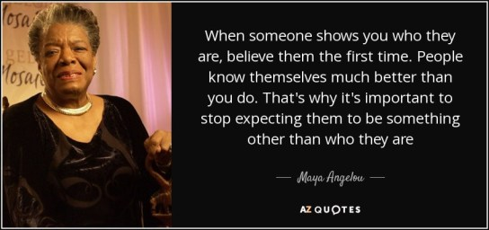 quote-when-someone-shows-you-who-they-are-believe-them-the-first-time-people-know-themselves-maya-angelou-86-54-17