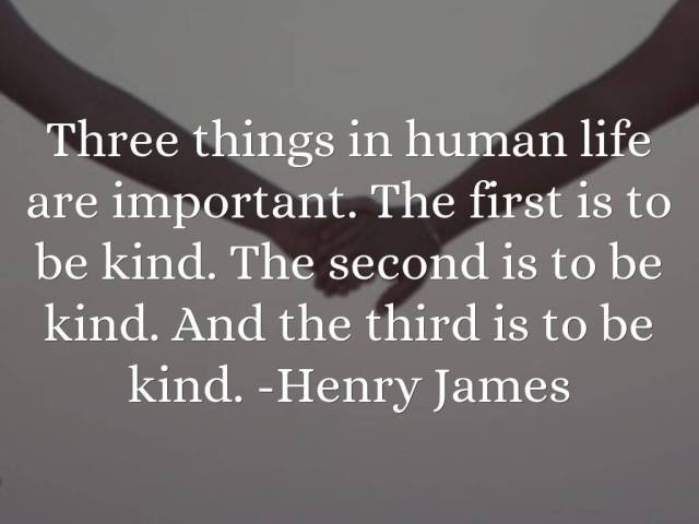 Henry James Care Quote three things in human life are important the first is to be kind the second is to be kind and the third is to be kind