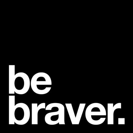 be braver
