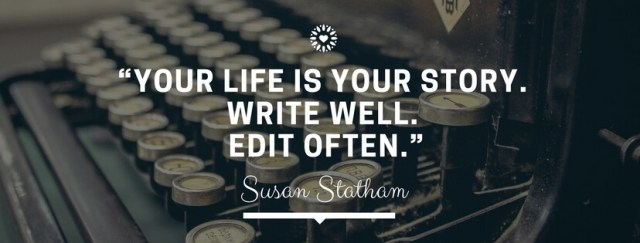 Your life is your story. Write Well. Edit Often. Susan Stratham