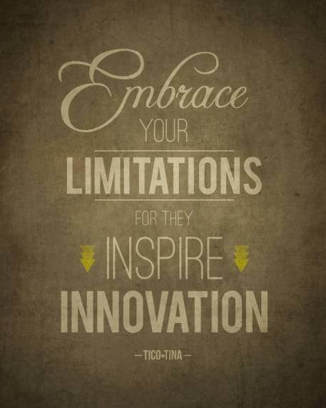 Embrace your limitations for they inspire innovation