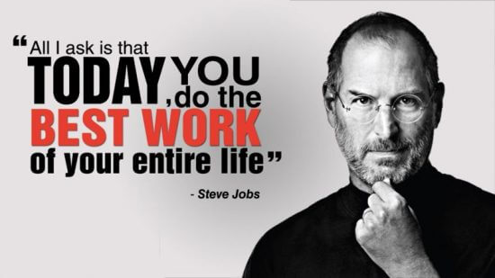 """""""All I ask is that today, you do the best work of your entire life."""" - Steve Jobs"""