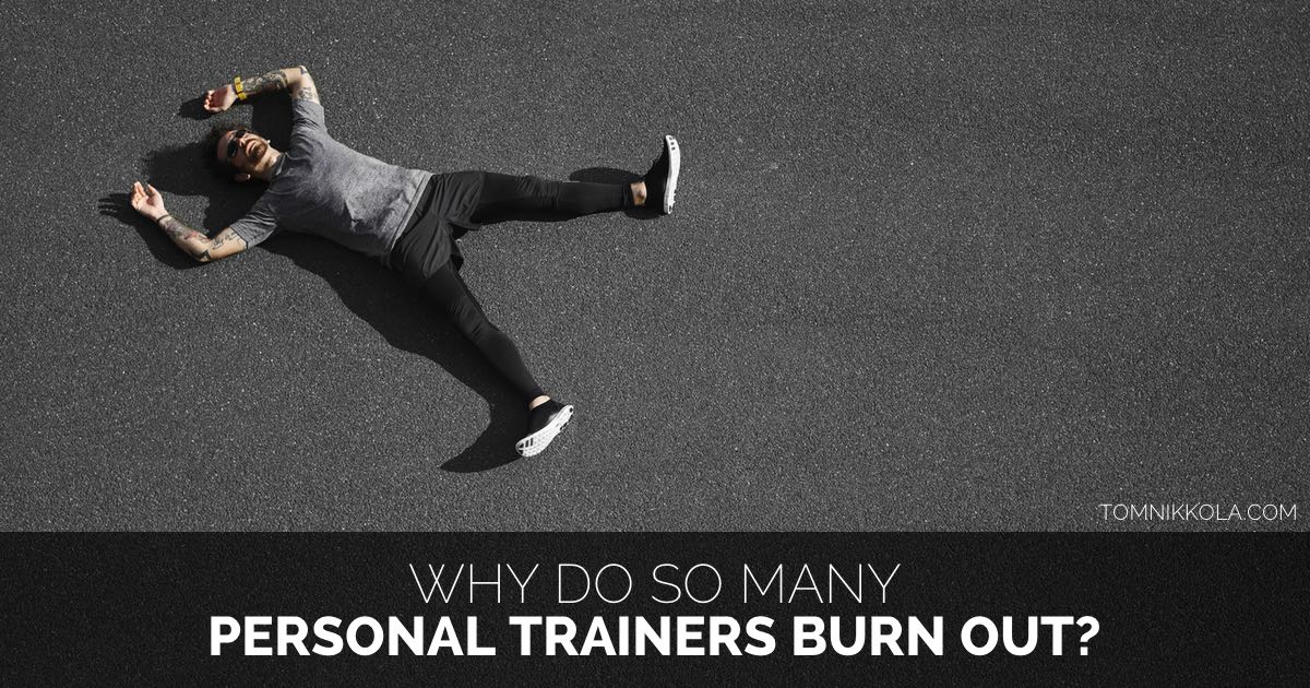WHY DO SO MANY PERSONAL TRAINERS BURN OUT | TOM NIKKOLA