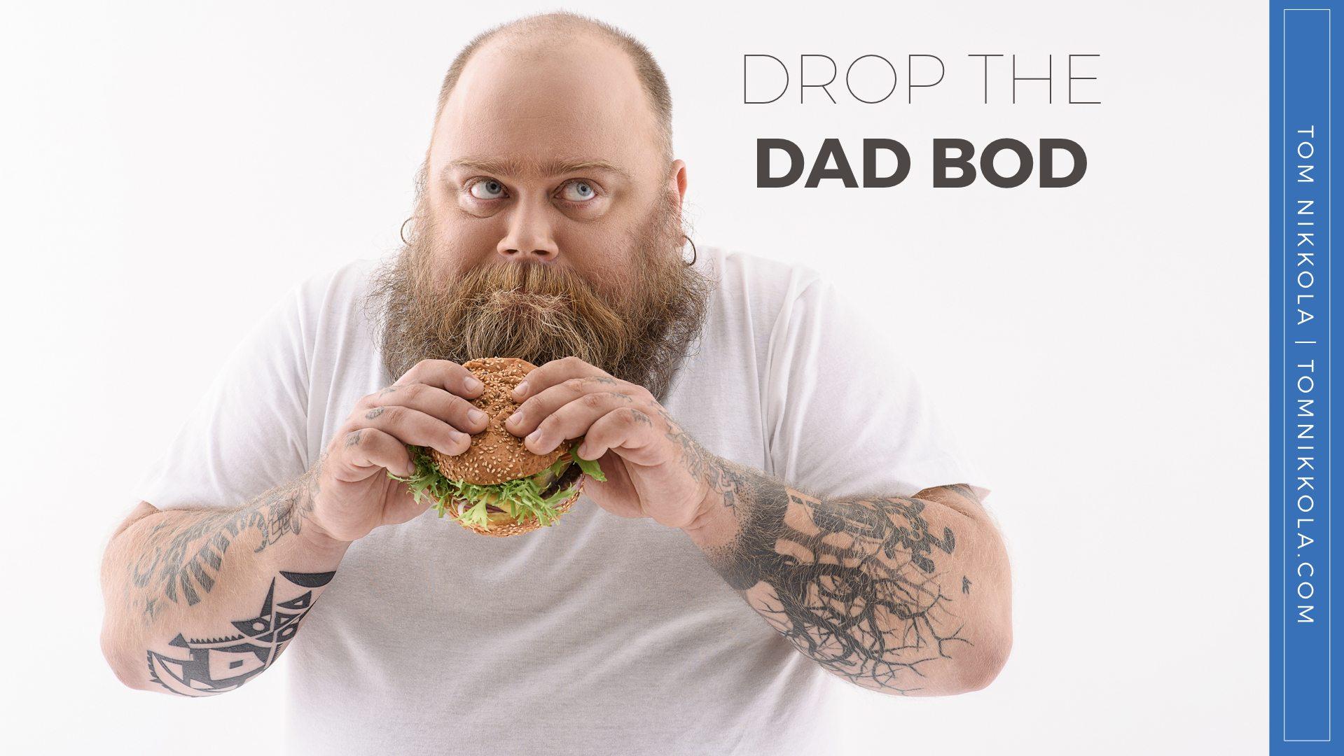 Drop the Dad Bod | Tom Nikkola