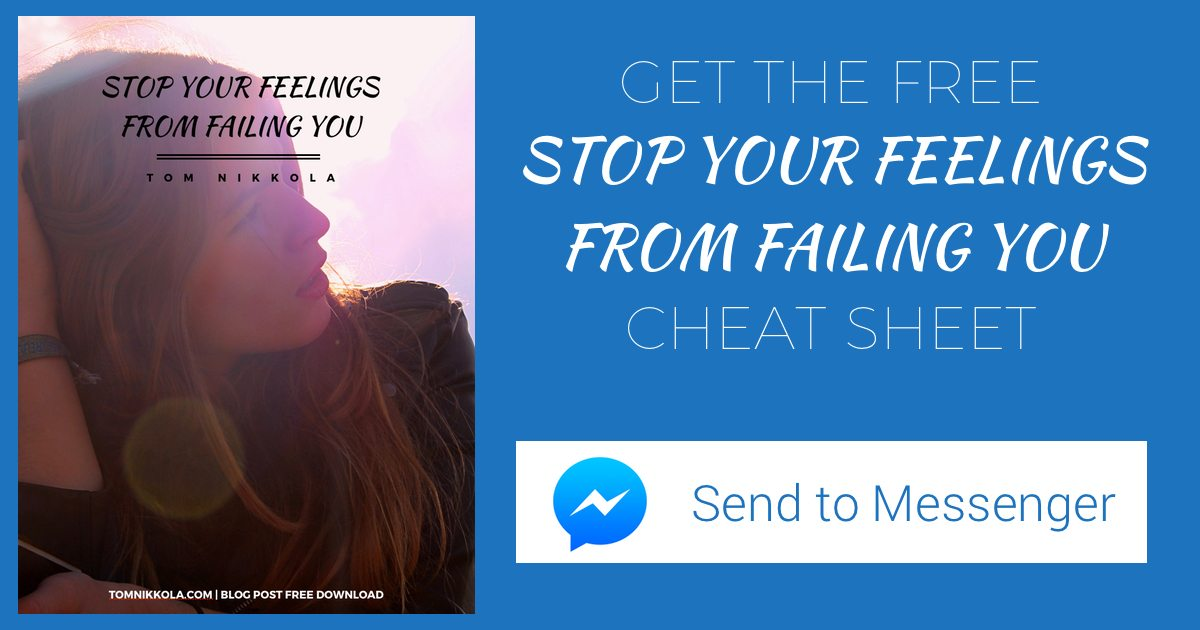 Stop Your Feelings From Failing You Cheat Sheet | Tom Nikkola