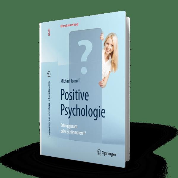 Positive Psychologie: Erfolgsgarant oder Schönmalerei - Michael Tomoff