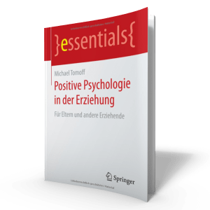 Was Wäre Wenn - Positive Psychologie und Coaching - Positive Psychologie in der Erziehung Springer essential - Michael Tomoff
