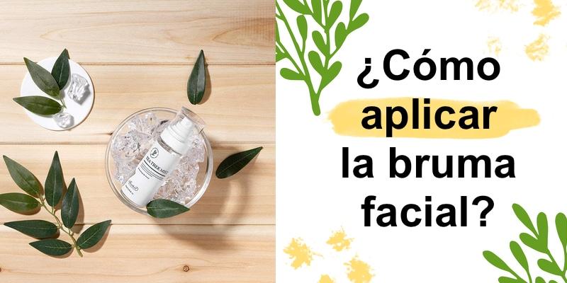 cómo aplicar la bruma facial