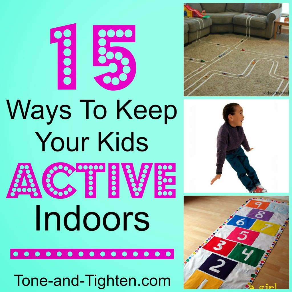 15 Ways To Keep Your Kids Active Indoors Fun Rainy Day Activities Tone And Tighte