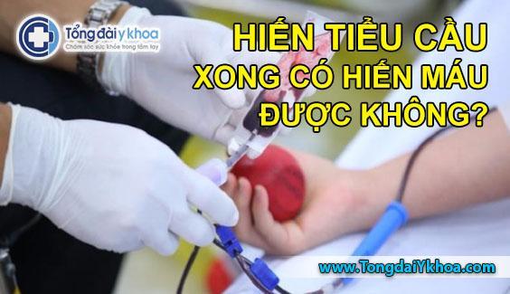 hiến tiểu cầu xong có hiến máu được không