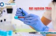 Xét nghiệm TRAb trong chẩn đoán và điều trị bệnh Basedow