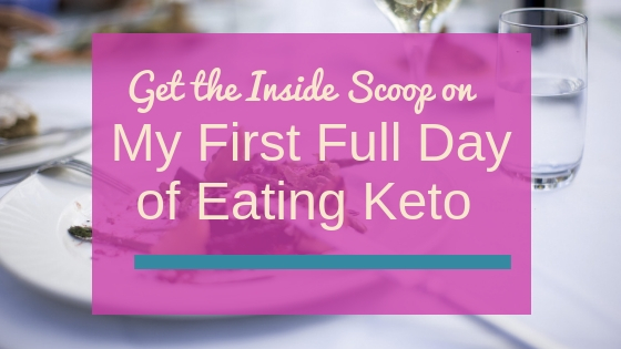 My Full Day of Eating Keto – Day One Inside Scoop