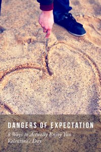 Dangers of Expectation and 8 Way to Enjoy Your Valentines Day