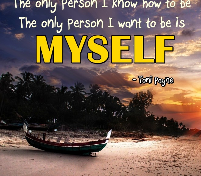 Quote about Self Love & Self Acceptance – The Only Person I want to be