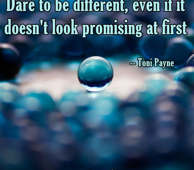 Quote About Life and Standing Out – Dare to be Different…….
