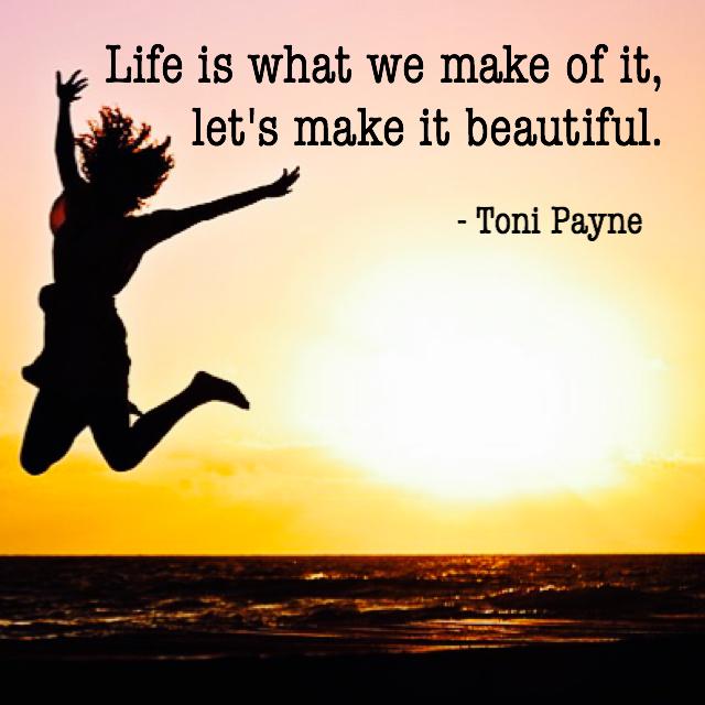 Toni Payne Quote about making life beautiful
