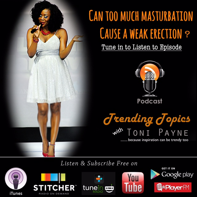 Can too much masturbation lead to a weak erection - Toni Payne Podcast