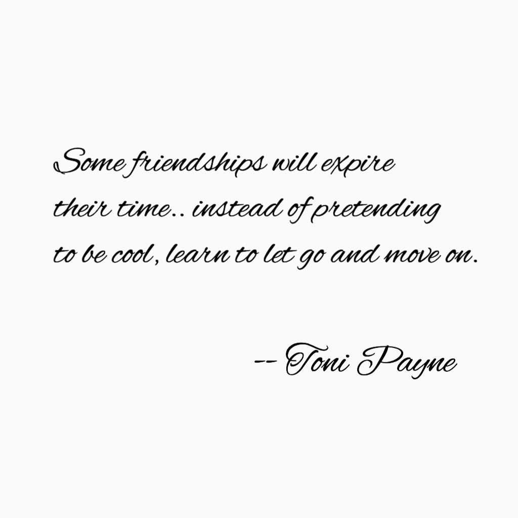 some friendships will expire their time quote by toni payne friendship quote about letting go of friends - Letting Go Quotes