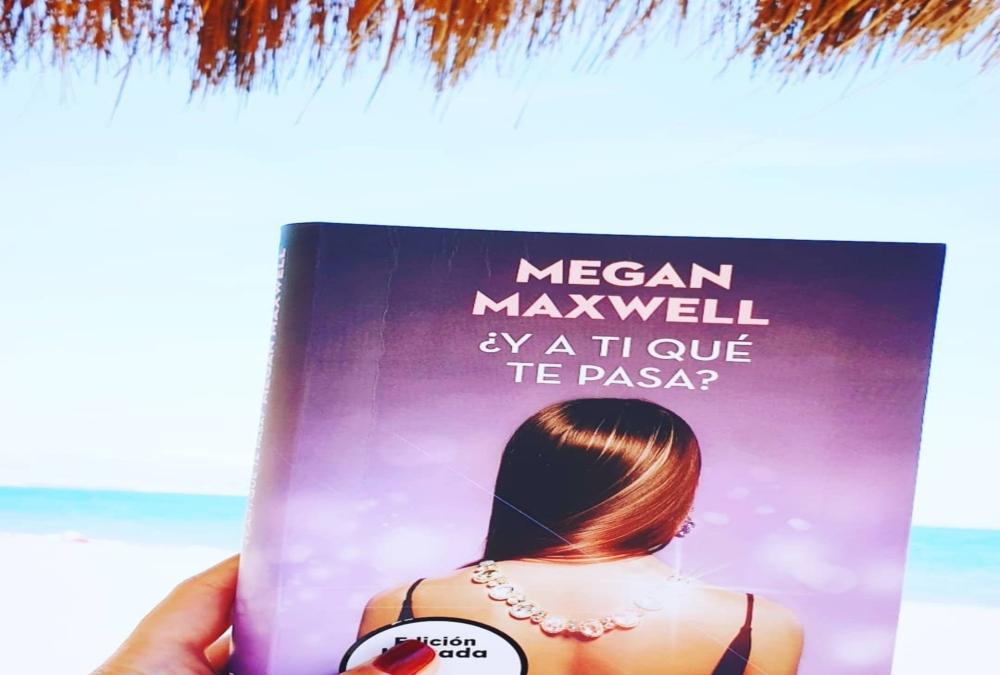 ¿y a ti qué te pasa? Megan Maxwell