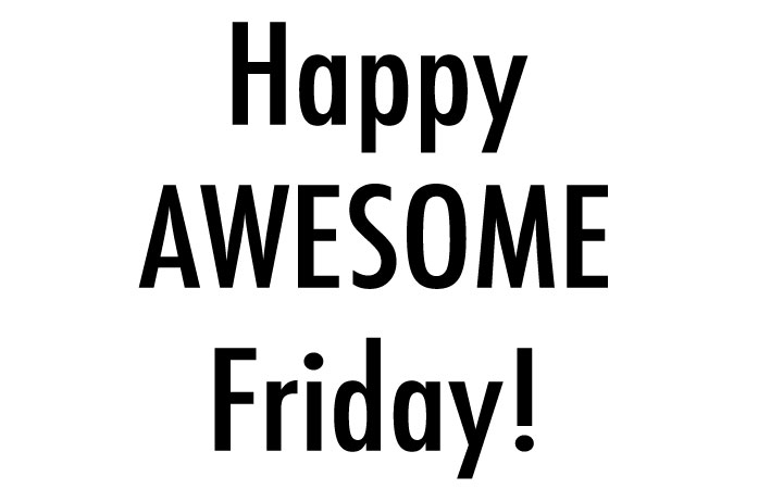 It's Friday Everyone!